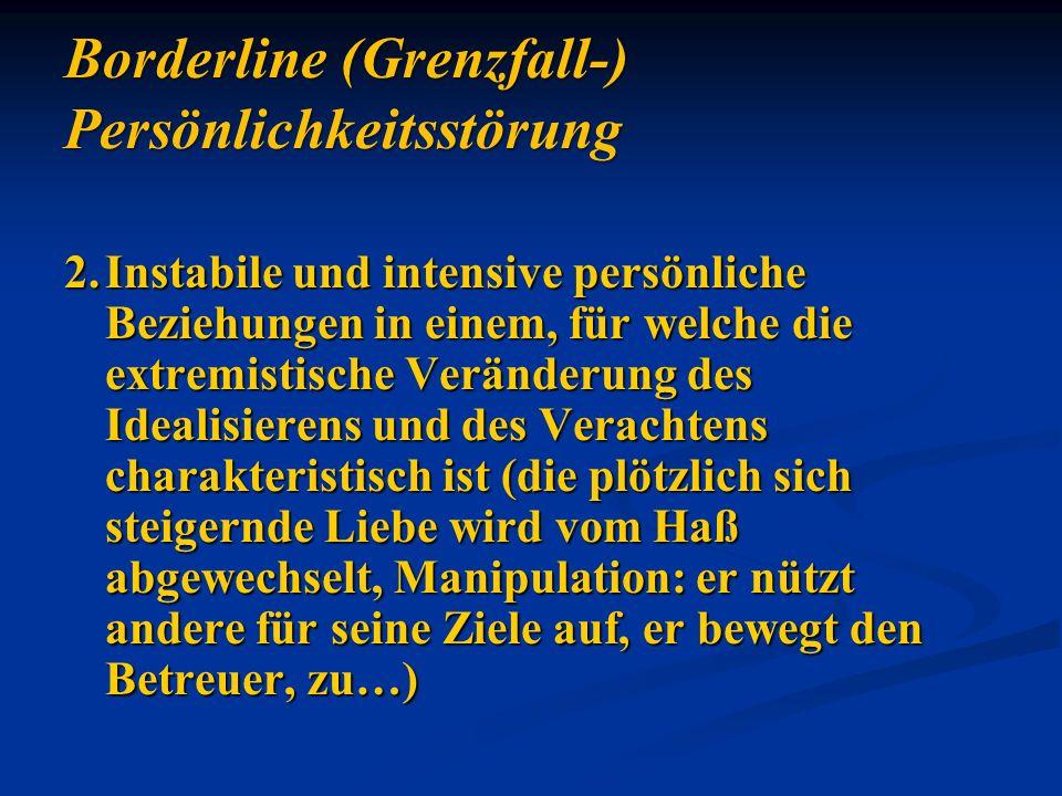 2.Instabile und intensive persönliche Beziehungen in einem, für welche die extremistische Veränderung des Idealisierens und des Verachtens charakteris