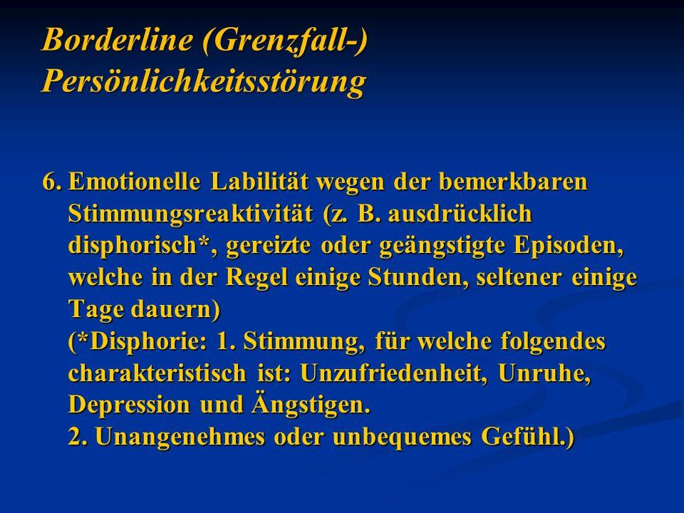 6.Emotionelle Labilität wegen der bemerkbaren Stimmungsreaktivität (z. B. ausdrücklich disphorisch*, gereizte oder geängstigte Episoden, welche in der
