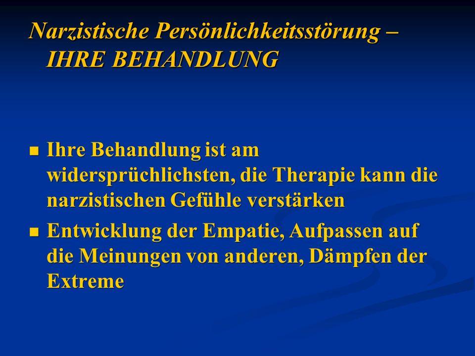 Ihre Behandlung ist am widersprüchlichsten, die Therapie kann die narzistischen Gefühle verstärken Ihre Behandlung ist am widersprüchlichsten, die The