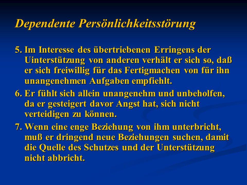 5.Im Interesse des übertriebenen Erringens der Uinterstützung von anderen verhält er sich so, daß er sich freiwillig für das Fertigmachen von für ihn