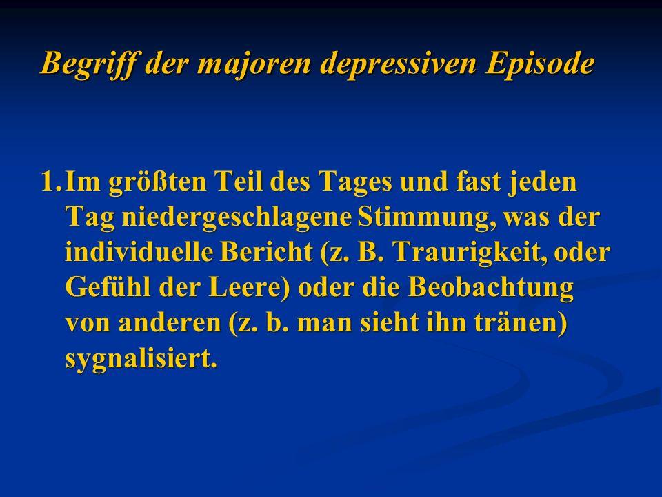 1.Im größten Teil des Tages und fast jeden Tag niedergeschlagene Stimmung, was der individuelle Bericht (z. B. Traurigkeit, oder Gefühl der Leere) ode