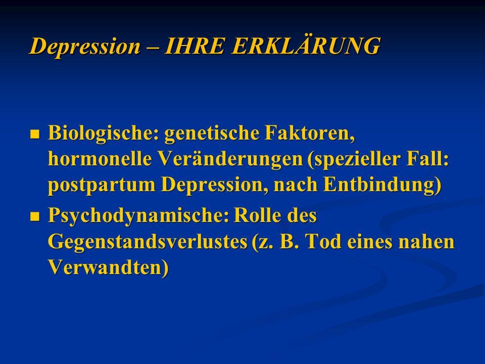 Biologische: genetische Faktoren, hormonelle Veränderungen (spezieller Fall: postpartum Depression, nach Entbindung) Biologische: genetische Faktoren,