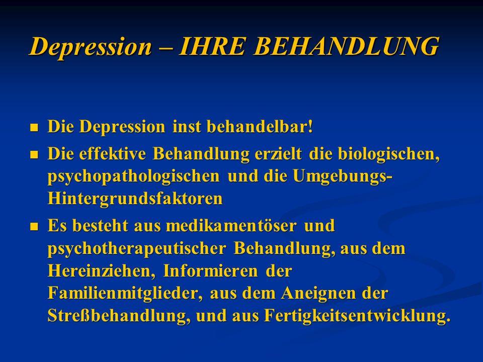 Die Depression inst behandelbar! Die Depression inst behandelbar! Die effektive Behandlung erzielt die biologischen, psychopathologischen und die Umge