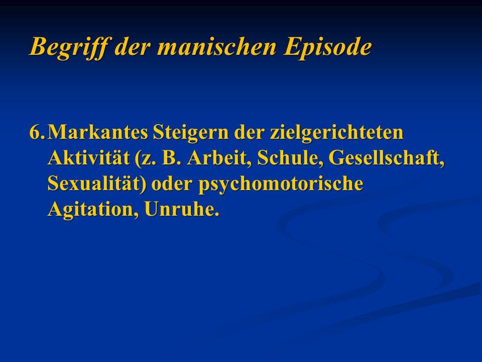 6.Markantes Steigern der zielgerichteten Aktivität (z. B. Arbeit, Schule, Gesellschaft, Sexualität) oder psychomotorische Agitation, Unruhe.
