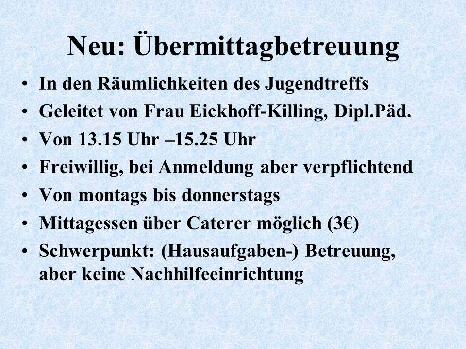 Neu: Übermittagbetreuung In den Räumlichkeiten des Jugendtreffs Geleitet von Frau Eickhoff-Killing, Dipl.Päd.