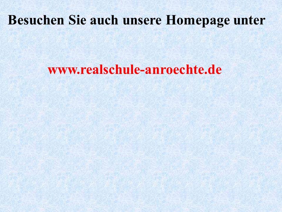 Besuchen Sie auch unsere Homepage unter www.realschule-anroechte.de