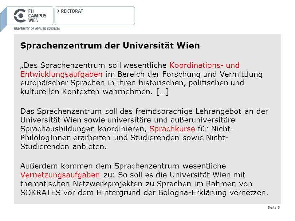 Seite 5 Sprachenzentrum der Universität Wien Das Sprachenzentrum soll wesentliche Koordinations- und Entwicklungsaufgaben im Bereich der Forschung und
