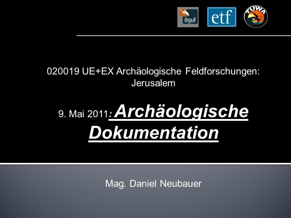 020019 UE+EX Archäologische Feldforschungen: Jerusalem 9. Mai 2011: Archäologische Dokumentation Mag. Daniel Neubauer