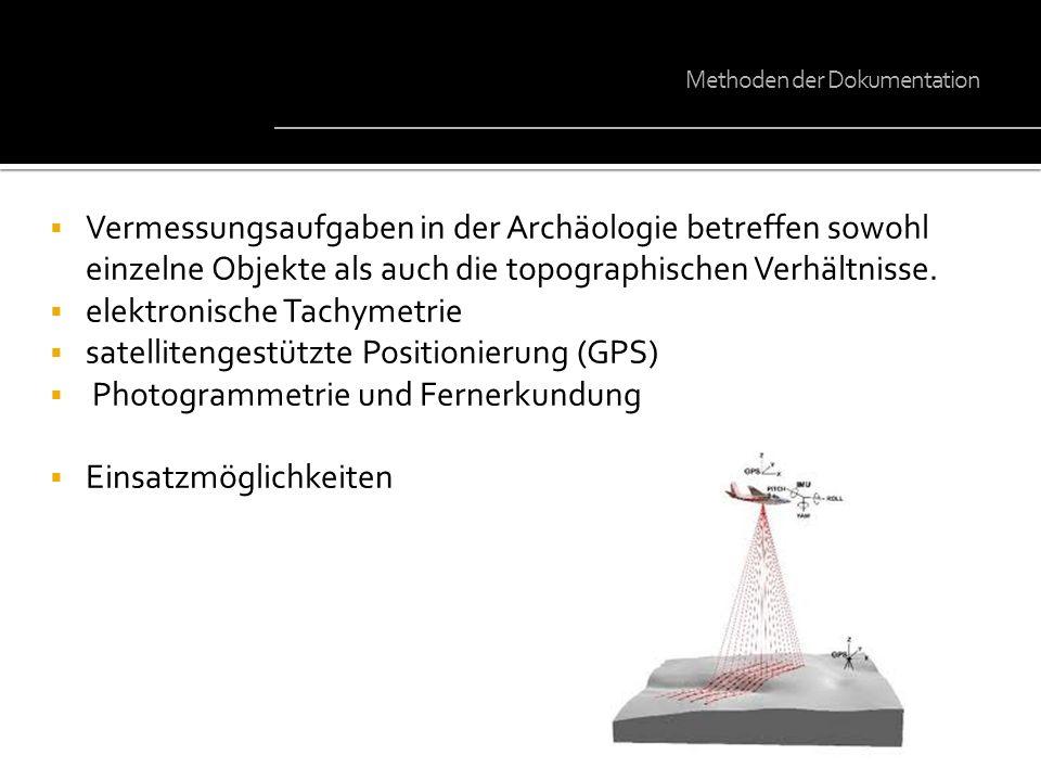 Vermessungsaufgaben in der Archäologie betreffen sowohl einzelne Objekte als auch die topographischen Verhältnisse. elektronische Tachymetrie satellit