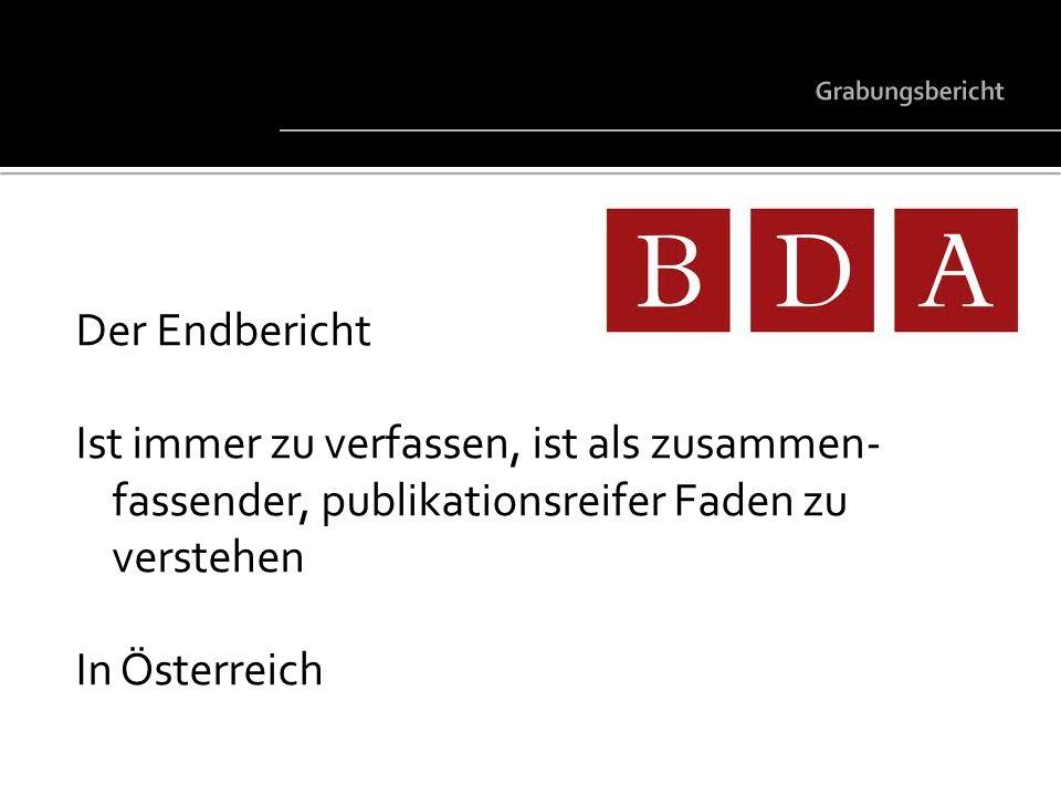 Der Endbericht Ist immer zu verfassen, ist als zusammen- fassender, publikationsreifer Faden zu verstehen In Österreich