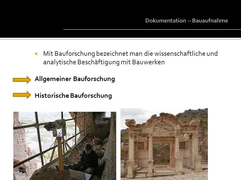 Mit Bauforschung bezeichnet man die wissenschaftliche und analytische Beschäftigung mit Bauwerken Allgemeiner Bauforschung Historische Bauforschung