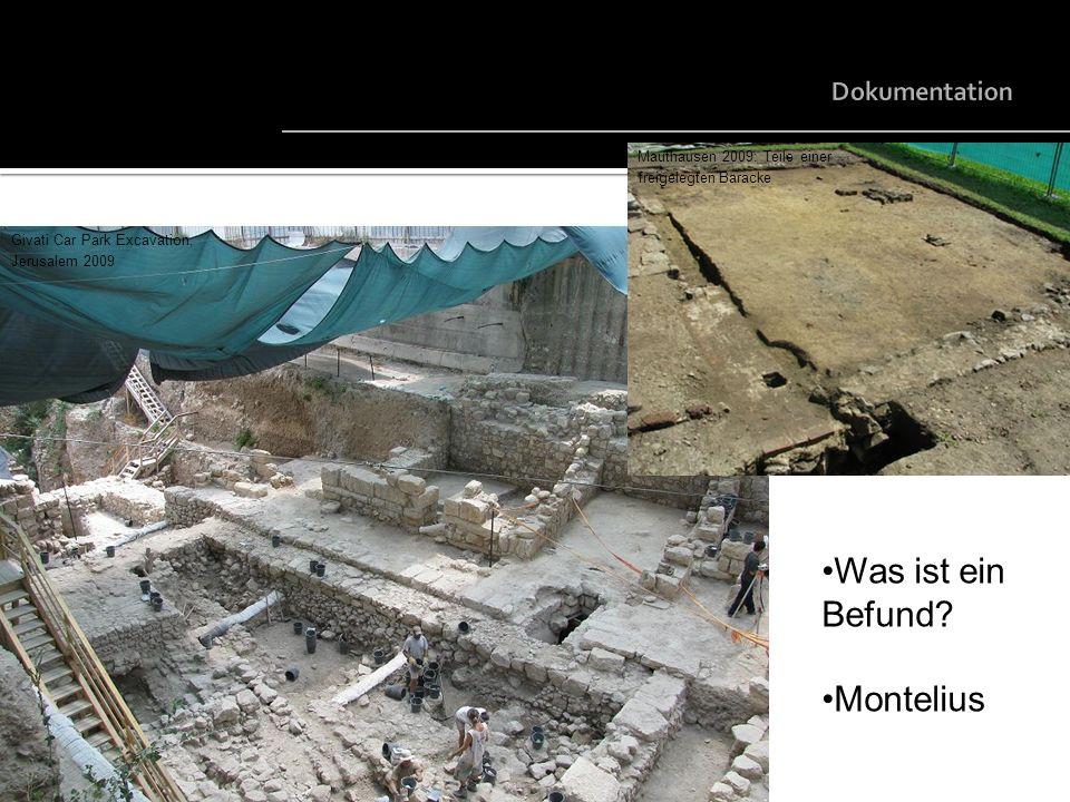 Givati Car Park Excavation, Jerusalem 2009 Mauthausen 2009: Teile einer freigelegten Baracke Was ist ein Befund? Montelius