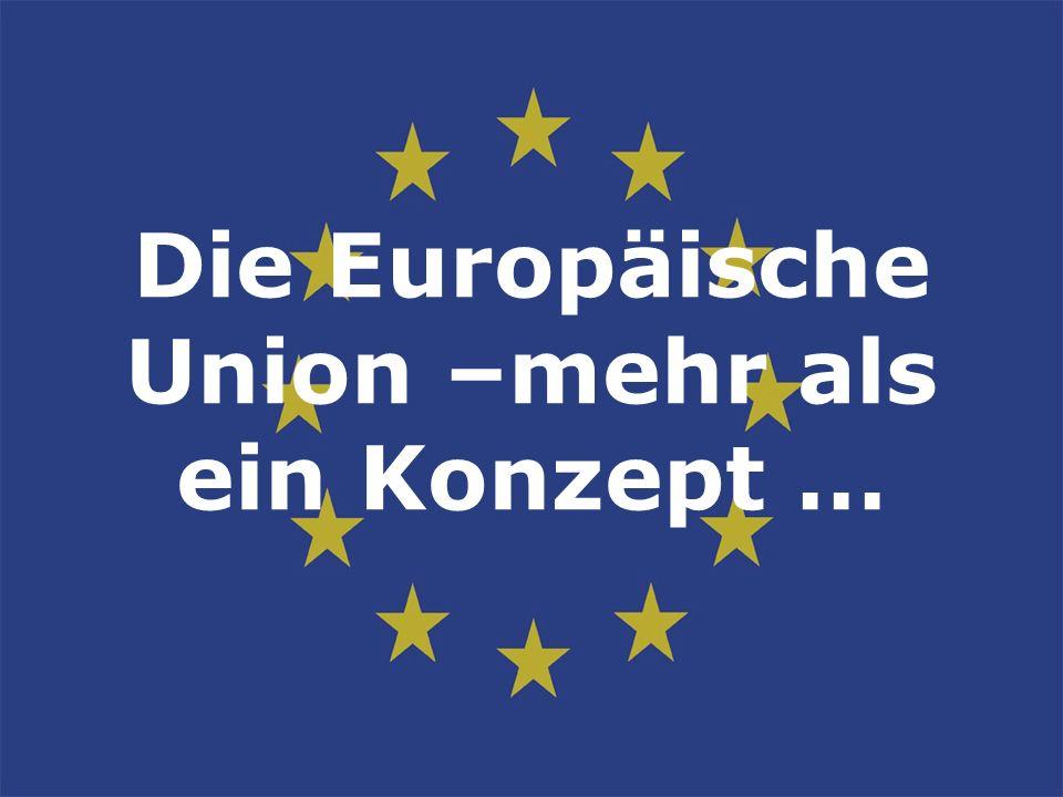 Die wichtigsten Stationen der europäischen Einigung 2003: April Beitrittsverträge 10 Staaten 2004: 1.