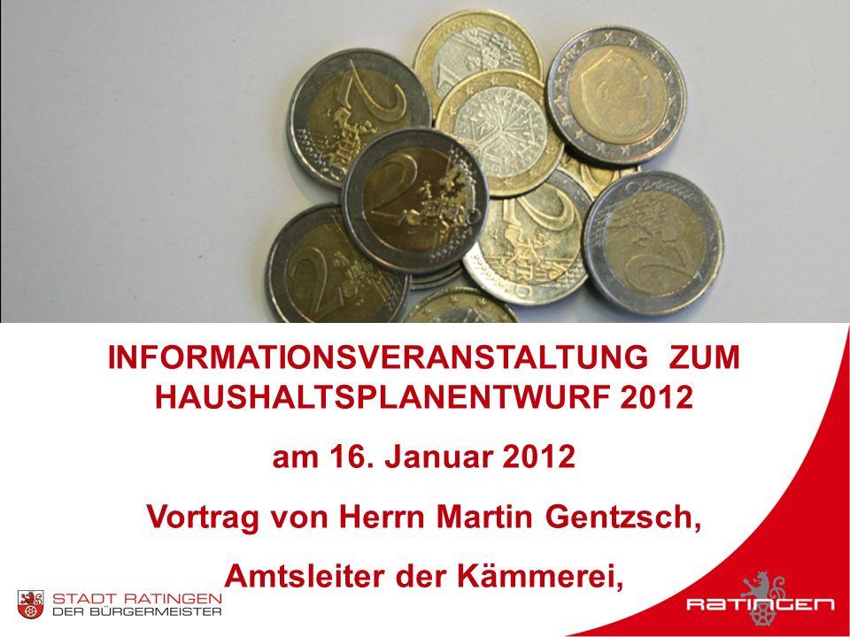 INFORMATIONSVERANSTALTUNG ZUM HAUSHALTSPLANENTWURF 2012 am 16. Januar 2012 Vortrag von Herrn Martin Gentzsch, Amtsleiter der Kämmerei,