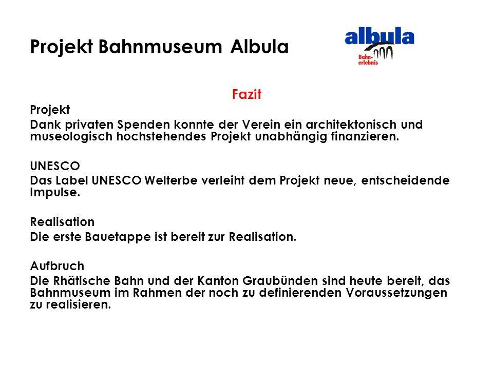 Projekt Bahnmuseum Albula Fazit Projekt Dank privaten Spenden konnte der Verein ein architektonisch und museologisch hochstehendes Projekt unabhängig finanzieren.