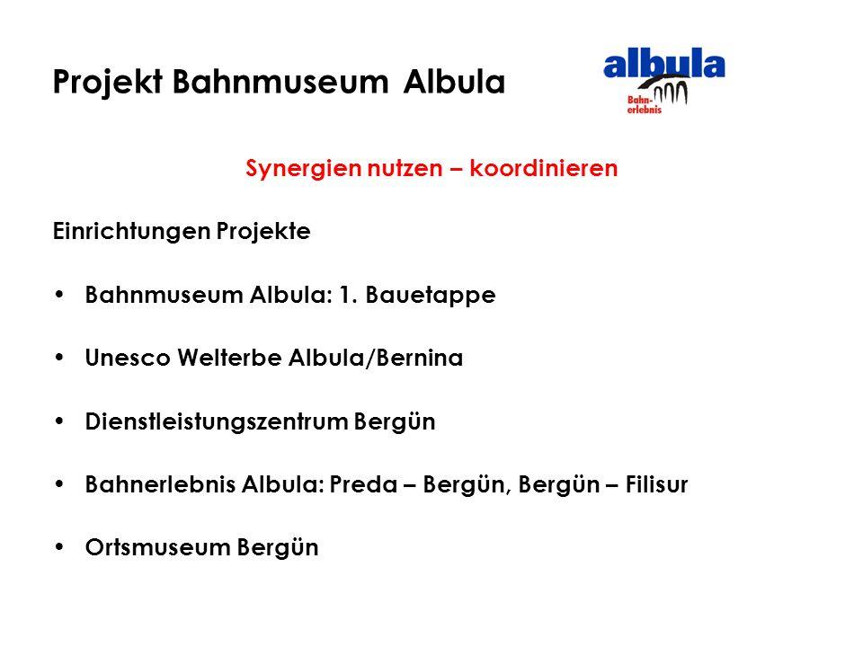 Synergien nutzen – koordinieren Einrichtungen Projekte Bahnmuseum Albula: 1. Bauetappe Unesco Welterbe Albula/Bernina Dienstleistungszentrum Bergün Ba