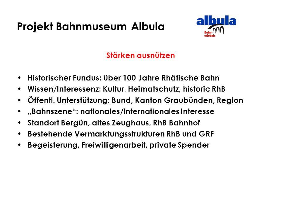 Projekt Bahnmuseum Albula Stärken ausnützen Historischer Fundus: über 100 Jahre Rhätische Bahn Wissen/Interessenz: Kultur, Heimatschutz, historic RhB Öffentl.