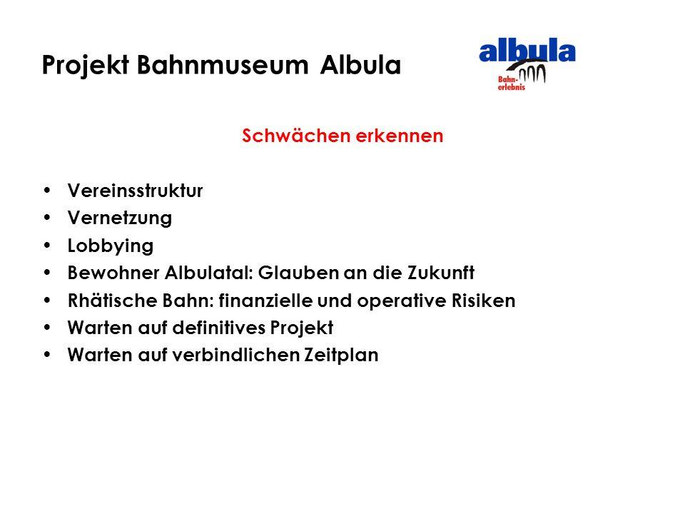 Projekt Bahnmuseum Albula Schwächen erkennen Vereinsstruktur Vernetzung Lobbying Bewohner Albulatal: Glauben an die Zukunft Rhätische Bahn: finanziell