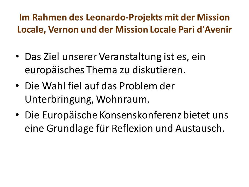 Im Rahmen des Leonardo-Projekts mit der Mission Locale, Vernon und der Mission Locale Pari d Avenir Das Ziel unserer Veranstaltung ist es, ein europäisches Thema zu diskutieren.