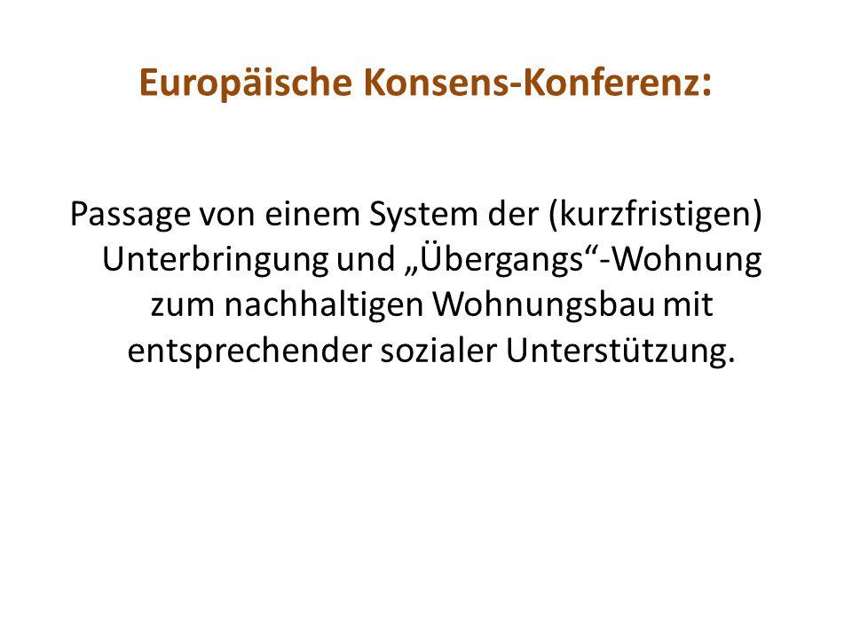 Europäische Konsens-Konferenz : Passage von einem System der (kurzfristigen) Unterbringung und Übergangs-Wohnung zum nachhaltigen Wohnungsbau mit entsprechender sozialer Unterstützung.