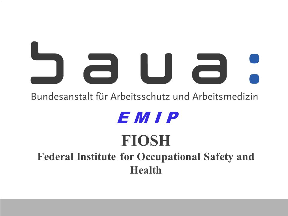 FIOSH Federal Institute for Occupational Safety and Health E M I P