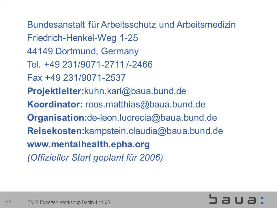 EMIP Experten Workshop Berlin 4.11.05 12 Bundesanstalt für Arbeitsschutz und Arbeitsmedizin Friedrich-Henkel-Weg 1-25 44149 Dortmund, Germany Tel.