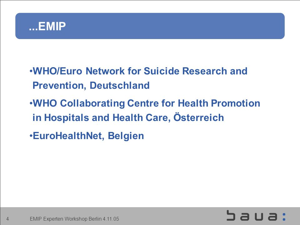 EMIP Experten Workshop Berlin 4.11.05 4...EMIP WHO/Euro Network for Suicide Research and Prevention, Deutschland WHO Collaborating Centre for Health P
