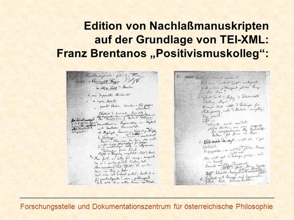 Forschungsstelle und Dokumentationszentrum für österreichische Philosophie Edition von Nachlaßmanuskripten auf der Grundlage von TEI-XML: Franz Brentanos Positivismuskolleg: