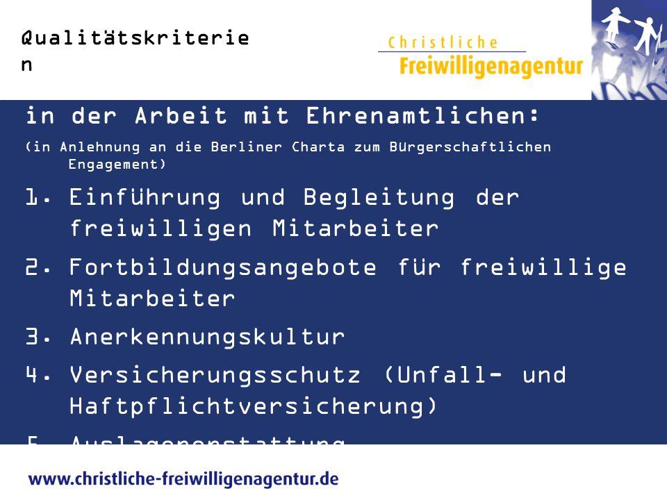 Qualitätskriterie n in der Arbeit mit Ehrenamtlichen: (in Anlehnung an die Berliner Charta zum Bürgerschaftlichen Engagement) 1.Einführung und Begleit