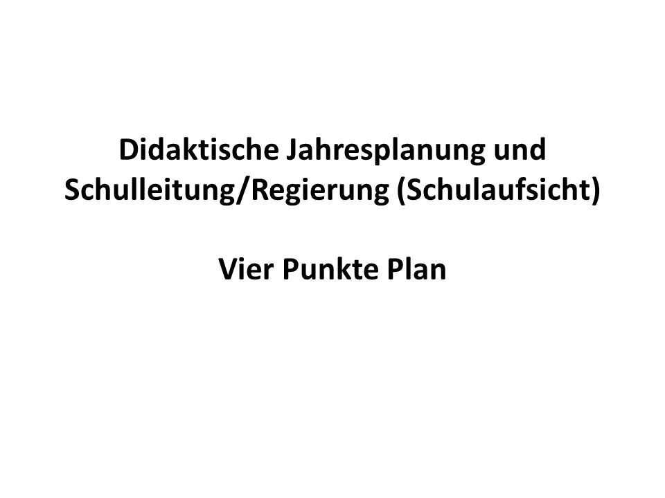 Didaktische Jahresplanung und Schulleitung/Regierung (Schulaufsicht) Vier Punkte Plan