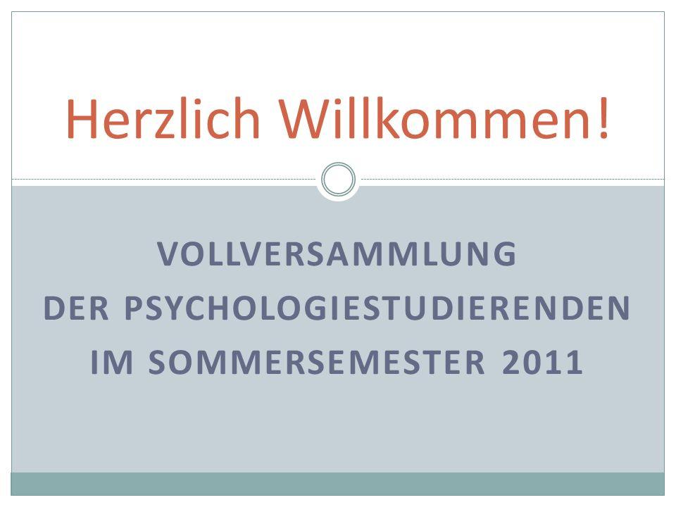 VOLLVERSAMMLUNG DER PSYCHOLOGIESTUDIERENDEN IM SOMMERSEMESTER 2011 Herzlich Willkommen!