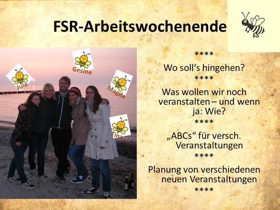 FSR-Arbeitswochenende **** Wo solls hingehen? **** Was wollen wir noch veranstalten – und wenn ja: Wie? **** ABCs für versch. Veranstaltungen **** Pla