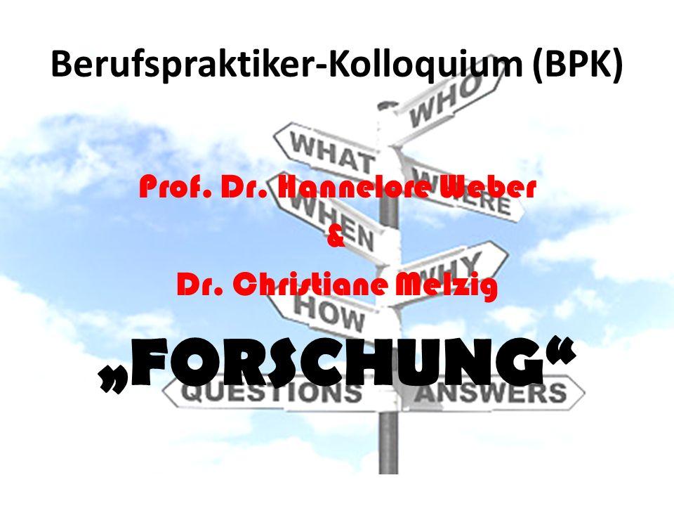 Berufspraktiker-Kolloquium (BPK) Prof. Dr. Hannelore Weber & Dr. Christiane Melzig FORSCHUNG