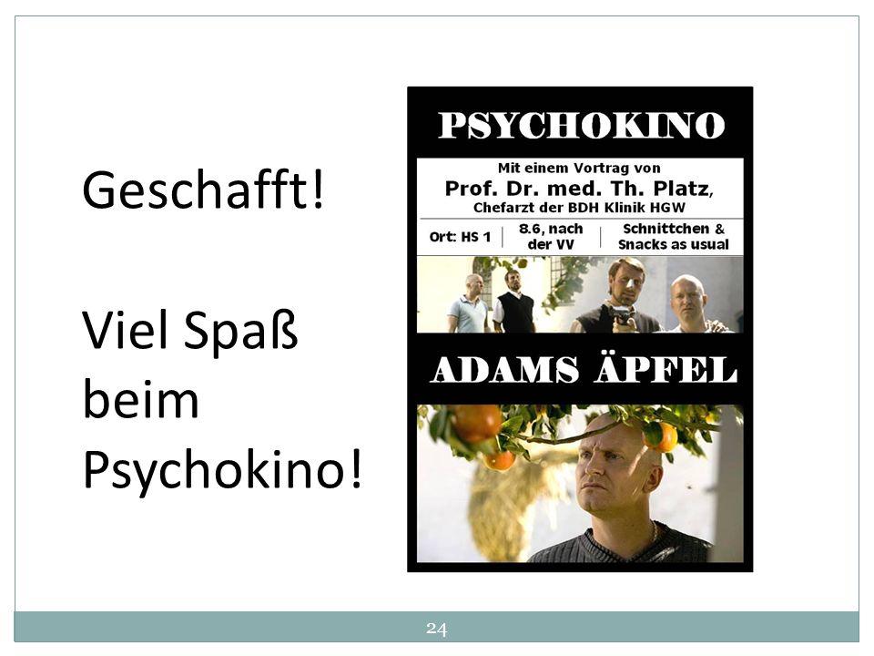 24 Geschafft! Viel Spaß beim Psychokino!