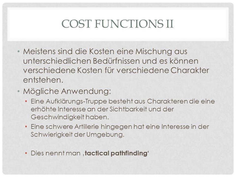 COST FUNCTIONS II Meistens sind die Kosten eine Mischung aus unterschiedlichen Bedürfnissen und es können verschiedene Kosten für verschiedene Charakter entstehen.
