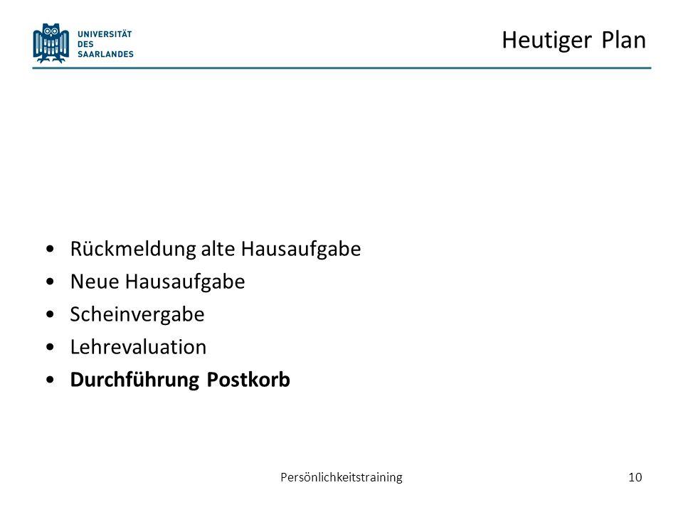 Heutiger Plan Rückmeldung alte Hausaufgabe Neue Hausaufgabe Scheinvergabe Lehrevaluation Durchführung Postkorb Persönlichkeitstraining10