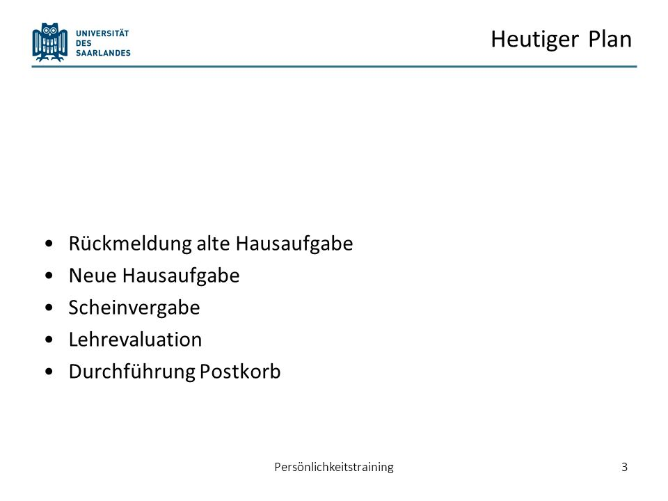Heutiger Plan Rückmeldung alte Hausaufgabe Neue Hausaufgabe Scheinvergabe Lehrevaluation Durchführung Postkorb Persönlichkeitstraining4