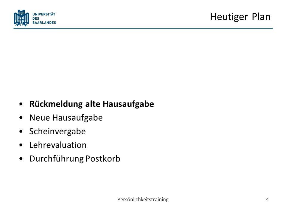 Heutiger Plan Rückmeldung alte Hausaufgabe Neue Hausaufgabe Scheinvergabe Lehrevaluation Durchführung Postkorb Persönlichkeitstraining5