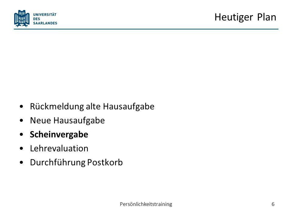 Heutiger Plan Rückmeldung alte Hausaufgabe Neue Hausaufgabe Scheinvergabe Lehrevaluation Durchführung Postkorb Persönlichkeitstraining6