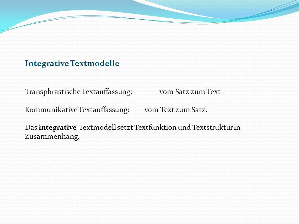 Integrative Textmodelle Transphrastische Textauffassung: vom Satz zum Text Kommunikative Textauffassung:vom Text zum Satz.