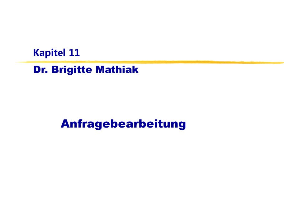 Dr. Brigitte Mathiak Kapitel 11 Anfragebearbeitung