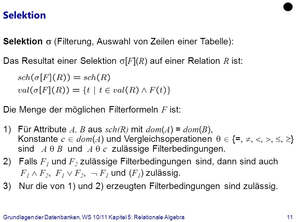 Grundlagen der Datenbanken, WS 10/11 Kapitel 5: Relationale Algebra11 Selektion Selektion (Filterung, Auswahl von Zeilen einer Tabelle): Das Resultat