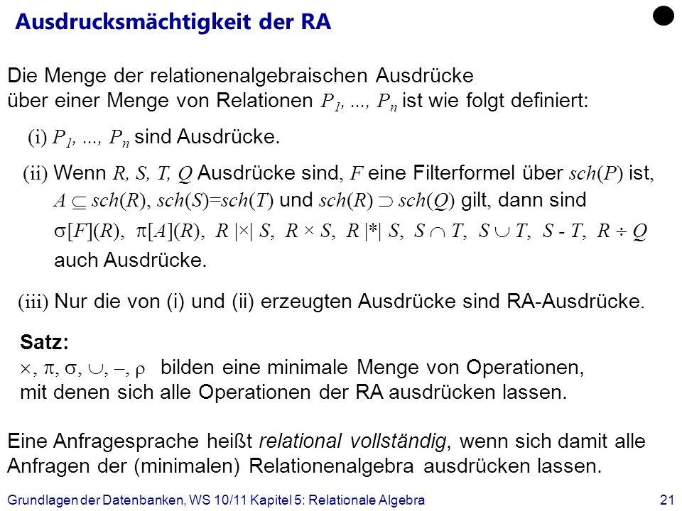 Grundlagen der Datenbanken, WS 10/11 Kapitel 5: Relationale Algebra21 Ausdrucksmächtigkeit der RA Die Menge der relationenalgebraischen Ausdrücke über