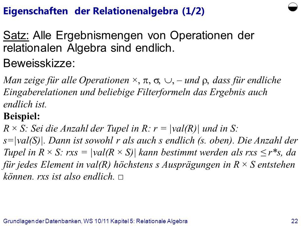 Eigenschaften der Relationenalgebra (1/2) Satz: Alle Ergebnismengen von Operationen der relationalen Algebra sind endlich. Beweisskizze: Grundlagen de