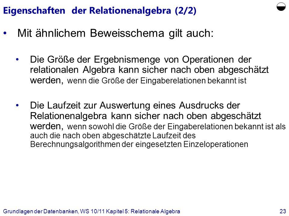 Eigenschaften der Relationenalgebra (2/2) Mit ähnlichem Beweisschema gilt auch: Die Größe der Ergebnismenge von Operationen der relationalen Algebra k