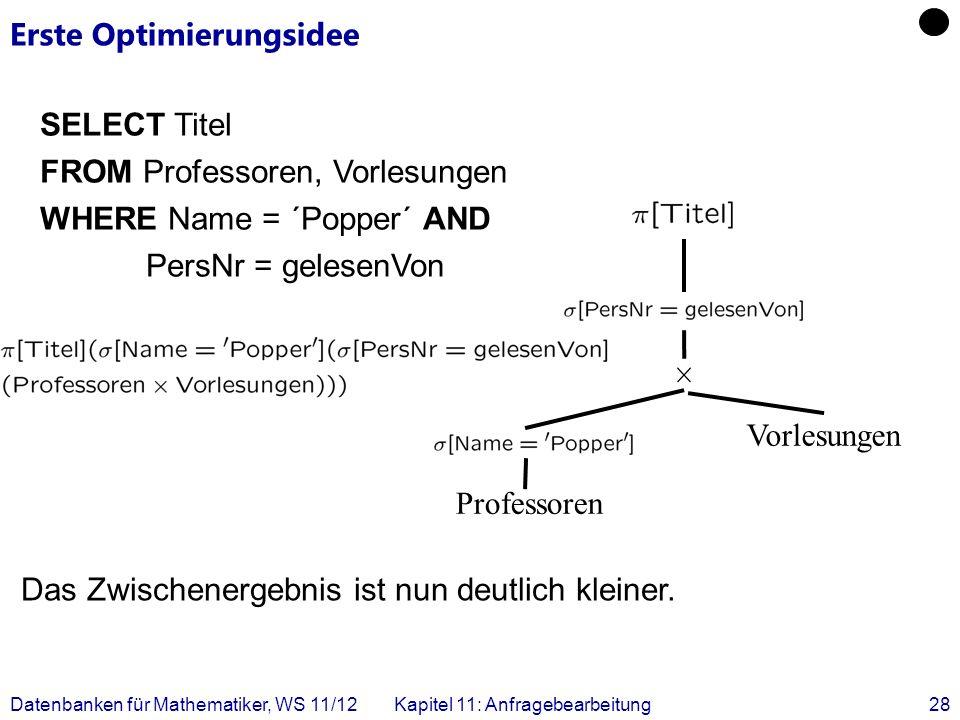 Datenbanken für Mathematiker, WS 11/12Kapitel 11: Anfragebearbeitung28 Erste Optimierungsidee Professoren Vorlesungen SELECT Titel FROM Professoren, V