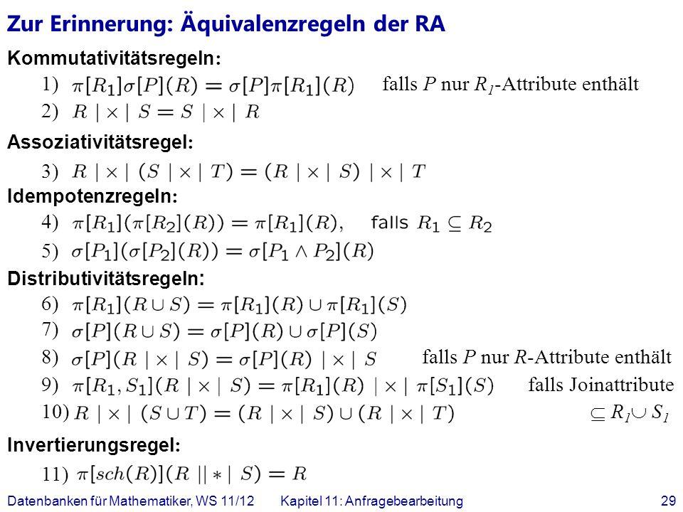 Datenbanken für Mathematiker, WS 11/12Kapitel 11: Anfragebearbeitung29 Zur Erinnerung: Äquivalenzregeln der RA Kommutativitätsregeln : 1) falls P nur