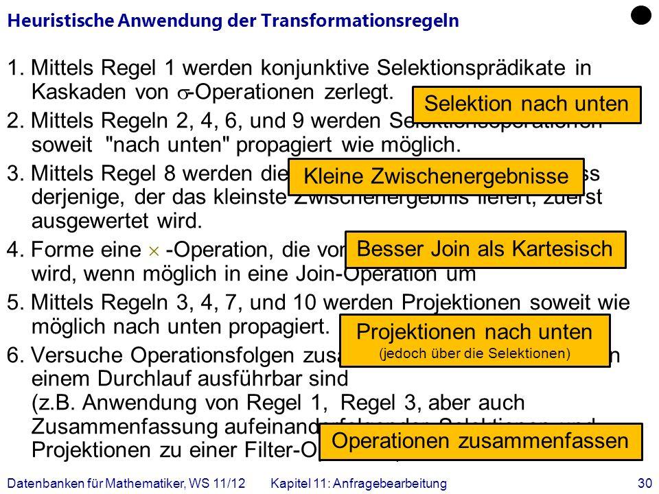 Datenbanken für Mathematiker, WS 11/12Kapitel 11: Anfragebearbeitung30 1. Mittels Regel 1 werden konjunktive Selektionsprädikate in Kaskaden von -Oper
