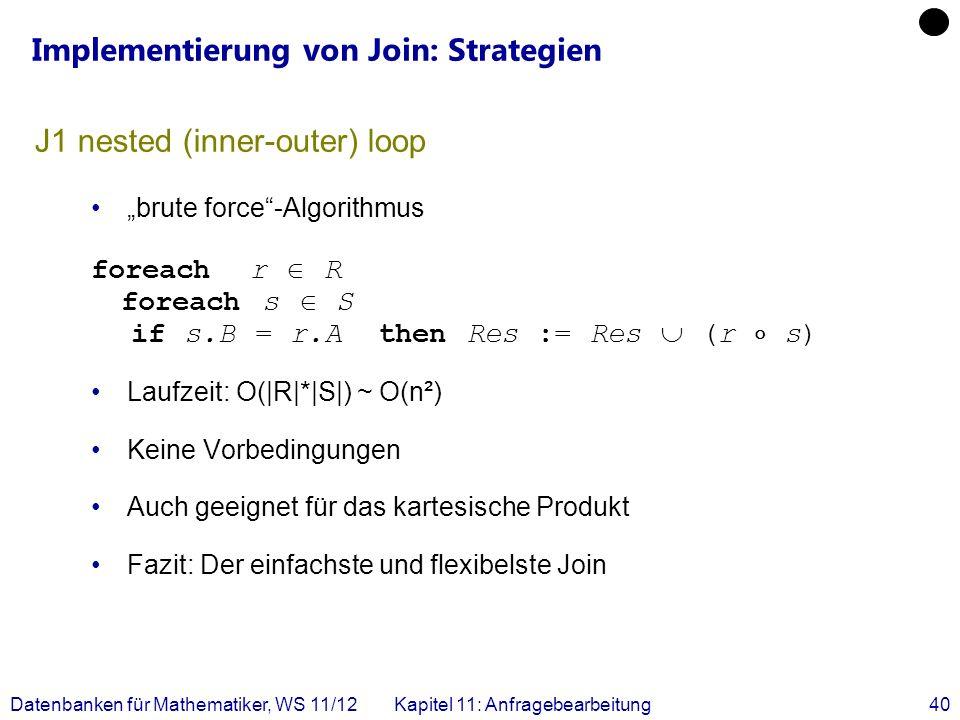 Datenbanken für Mathematiker, WS 11/12Kapitel 11: Anfragebearbeitung40 J1 nested (inner-outer) loop brute force-Algorithmus foreach r R foreach s S if
