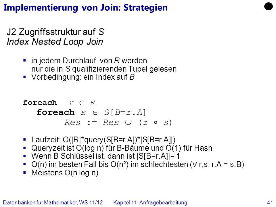 Datenbanken für Mathematiker, WS 11/12Kapitel 11: Anfragebearbeitung41 Implementierung von Join: Strategien